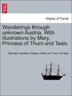 Wanderings through unknown Austria. With illustrations by Mary, Princess of Thurn and Taxis. af Marie Von Thurn Und Taxis, Randolph Llewellyn Hodgson