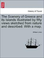 The Scenery of Greece and Its Islands Illustrated by Fifty Views Sketched from Nature and Described. with a Map. af William Linton