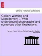Colliery Working and Management ... with Underground Photographs and Numerous Other Illustrations. af Harrison Francis Bulman, Richard Augustine Studdert Redmayne