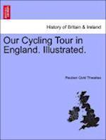 Our Cycling Tour in England. Illustrated. af Reuben Gold Thwaites