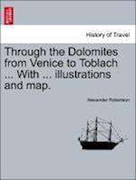 Through the Dolomites from Venice to Toblach ... with ... Illustrations and Map. af Alexander Robertson