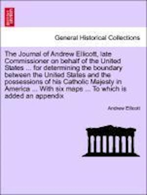 Bog, hæftet The Journal of Andrew Ellicott, late Commissioner on behalf of the United States ... for determining the boundary between the United States and the po af Andrew Ellicott