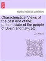 Characteristical Views of the past and of the present state of the people of Spain and Italy, etc.