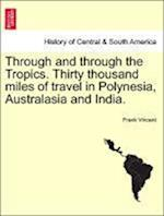 Through and through the Tropics. Thirty thousand miles of travel in Polynesia, Australasia and India. af Frank Vincent