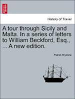 A tour through Sicily and Malta. In a series of letters to William Beckford, Esq., ... A new edition. af Patrick Brydone