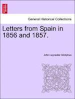 Letters from Spain in 1856 and 1857. af John Leycester Adolphus