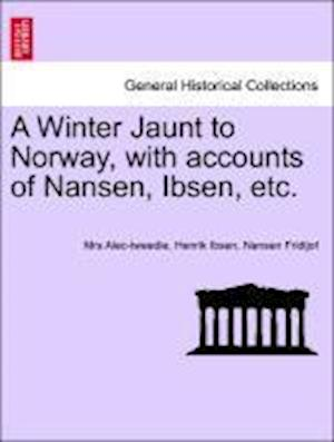 Bog, hæftet A Winter Jaunt to Norway, with accounts of Nansen, Ibsen, etc. af Nansen Fridtjof, Henrik Ibsen, Mrs Alec-Tweedie