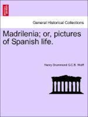 Madrilenia; or, pictures of Spanish life.