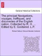 The principal Navigations, voyages, traffiques, and discoveries of the English nation. Collected by R. H. ... Edited by E. Goldsmid. L.P.