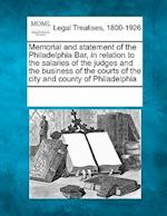 Memorial and Statement of the Philadelphia Bar, in Relation to the Salaries of the Judges and the Business of the Courts of the City and County of Phi