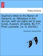Sophia's Letter to the Baron of Geramb; Or, Whiskers in the Dumps, with Old Sighs Set to New Tunes. a Poem. [A Satire. by P.P., Poet Laureate, i.e. G.