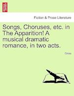 Songs, Choruses, Etc. in the Apparition! a Musical Dramatic Romance, in Two Acts.