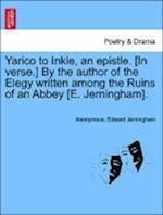 Yarico to Inkle, an Epistle. [In Verse.] by the Author of the Elegy Written Among the Ruins of an Abbey [E. Jerningham].
