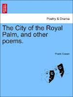 The City of the Royal Palm, and Other Poems. af Frank Cowan
