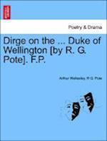 Dirge on the ... Duke of Wellington [By R. G. Pote]. F.P. af Arthur Wellesley, R. G. Pote