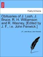 Obituaries of J. Losh, J. Bruce, R. H. Williamson and R. Wasney. [Edited by J. F., i.e. John Fenwick.]