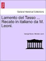 Lamento del Tasso ... Recato in Italiano Da M. Leoni.