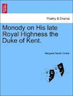 Monody on His Late Royal Highness the Duke of Kent. af Margaret Sarah Croker
