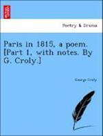 Paris in 1815, a Poem. [Part 1, with Notes. by G. Croly.] af George Croly