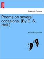 Poems on several occasions. [By E. S. Hall.]