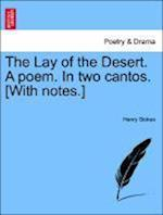 The Lay of the Desert. A poem. In two cantos. [With notes.] af Henry Stokes