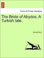The Bride of Abydos. a Turkish Tale. af George Byron