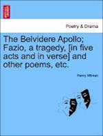 The Belvidere Apollo; Fazio, a Tragedy, [In Five Acts and in Verse] and Other Poems, Etc. af Henry Milman