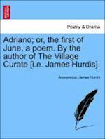 Adriano; Or, the First of June, a Poem. by the Author of the Village Curate [I.E. James Hurdis].