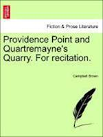Providence Point and Quartremayne's Quarry. for Recitation. af Campbell Brown