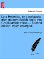 Lyra Hellenica, or translations from modern British poets into Greek Iambic verse ... Second edition, much enlarged. af Edward Rupert Humphreys