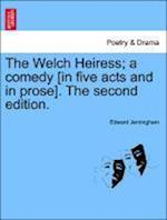 The Welch Heiress; A Comedy [In Five Acts and in Prose]. the Second Edition. af Edward Jerningham