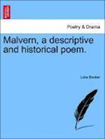 Malvern, a Descriptive and Historical Poem.