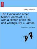 The Lyrical and other Minor Poems of R. S., with a sketch of his life and writings. By J. James.