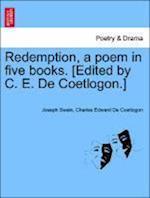 Redemption, a Poem in Five Books. [Edited by C. E. de Coetlogon.] af Joseph Swain, Charles Edward De Coetlogon