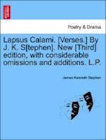 Lapsus Calami. [Verses.] by J. K. S[tephen]. New [Third] Edition, with Considerable Omissions and Additions. L.P.