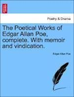 The Poetical Works of Edgar Allan Poe, complete. With memoir and vindication.