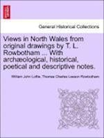 Views in North Wales from original drawings by T. L. Rowbotham ... With archæological, historical, poetical and descriptive notes.