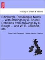 Edinburgh. Picturesque Notes ... With etchings by A. Brunet-Debaines from drawings by S. Bough ... and W. E. Lockhart, etc. VOL.I af Thomas Hamilton Crawford, Robert Louis Stevenson