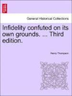 Infidelity Confuted on Its Own Grounds. ... Third Edition.