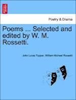 Poems ... Selected and Edited by W. M. Rossetti.