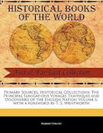 The Principal Navigations Voyages Traffiques and Discoveries of the English Nation Volume 6 (Primary Sources Historical Collections)