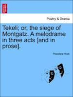 Tekeli; Or, the Siege of Montgatz. a Melodrame in Three Acts [And in Prose]. af Theodore Hook