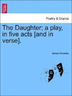 The Daughter; A Play, in Five Acts [And in Verse]. af James Knowles