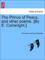 The Prince of Peace, and Other Poems. [By E. Cartwright.]