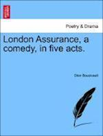 London Assurance, a Comedy, in Five Acts.