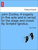 John Dudley. a Tragedy [In Five Acts and in Verse] for the Stage and Closet. by Scriptor Ignotus. af John Dudley