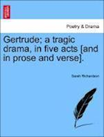 Gertrude; A Tragic Drama, in Five Acts [And in Prose and Verse].
