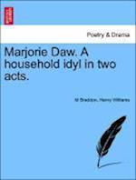 Marjorie Daw. a Household Idyl in Two Acts. af M. Braddon, Henry Williams