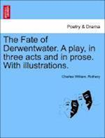 The Fate of Derwentwater. a Play, in Three Acts and in Prose. with Illustrations. af Charles William Rothery