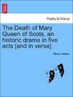 The Death of Mary Queen of Scots, an Historic Drama in Five Acts [And in Verse]. af Albany Wallace